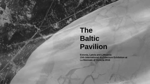 ivar veermae baltic pavilion estonia, latvia and lithuania 15th international architecture exhibition la biennale di venezia 2016